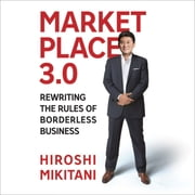 Marketplace 3.0 - Rewriting the Rules for Borderless Business audiobook by Hiroshi Mikitani