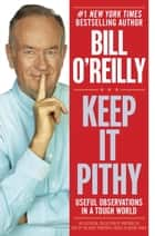 Keep It Pithy - Useful Observations in a Tough World ebook by Bill O'Reilly