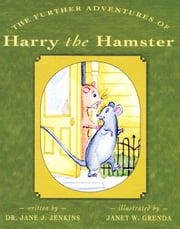 The Further Adventures of Harry the Hamster ebook by Dr. Jane J. Jenkins
