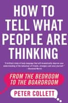 How To Tell What People Are Thinking ebook by Peter Collett