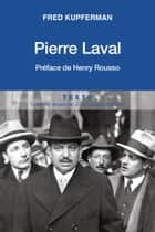 Pierre Laval ebook by Fred Kupferman