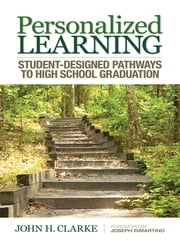 Personalized Learning - Student-Designed Pathways to High School Graduation ebook by Dr. John H. Clarke