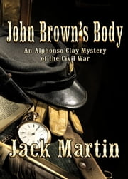 JOHN BROWNS BODY: An Alphonso Clay Mystery of the Civil War ebook by Jack Martin