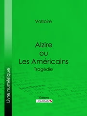 Alzire ou Les Américains - Tragédie ebook by Kobo.Web.Store.Products.Fields.ContributorFieldViewModel