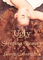 Ugly Sleeping Beauty ebook by Jamie Campbell