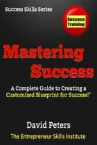 Mastering Success! - Success Skills Series, #2 ebook by David Peters