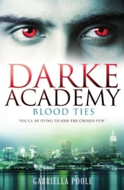 Darke Academy: 2: Blood Ties ebook by Gabriella Poole