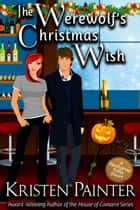 The Werewolf's Christmas Wish ebook by Kristen Painter