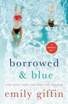 Borrowed & Blue - Something Borrowed, Something Blue ebook by Emily Giffin
