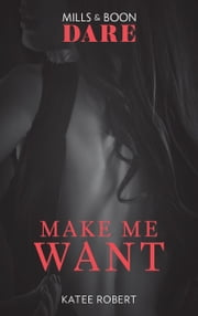 Make Me Want: A sexy romance book about friends with benefits. Perfect for fans of Fifty Shades Freed (Mills & Boon Dare) ebook by Katee Robert