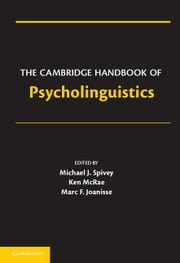 The Cambridge Handbook of Psycholinguistics ebook by Spivey, Michael
