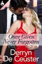 Once Given Never Forgotten ebook by Derryn De Ceuster