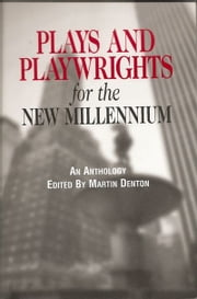 Plays And Playwrights For The New Millennium - The E-Book ebook by Martin Denton,Kirk Wood Bromley,David Dannenfelser,Edmund De Santis,Lynn Marie Macy,Robert Simonson,Gary Rudoren,David Summers,Garth Wingfield
