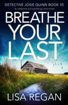 Breathe Your Last - An addictive and nail-biting crime thriller ekitaplar by Lisa Regan