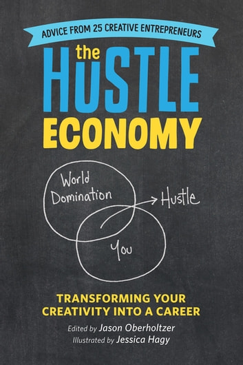 The Hustle Economy - Transforming Your Creativity Into a Career ebook by Jason Oberholtzer