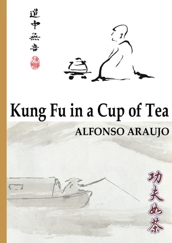 Kung Fu in a Cup of Tea ebook by Alfonso Araujo