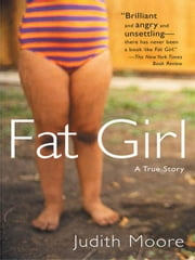 Fat Girl - A True Story ebook by Judith Moore