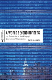 A World Beyond Borders - An Introduction to the History of International Organizations ebook by David MacKenzie