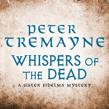 Whispers of the Dead (Sister Fidelma Mysteries Book 15) - An unputdownable collection of gripping Celtic mysteries audiobook by Peter Tremayne