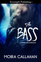 The Bass ebook by Moira Callahan