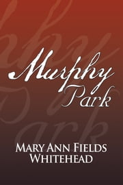 Murphy Park ebook by Mary Ann Fields Whitehead