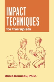 Impact Techniques for Therapists ebook by Danie Beaulieu