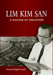 Lim Kim San: A Builder of Singapore ebook by Asad-ul Iqbal Latif