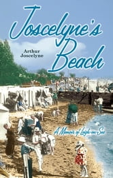 Joscelyne's Beach: A Memoir of Leigh-on-Sea ebook by Arthur Joscelyne