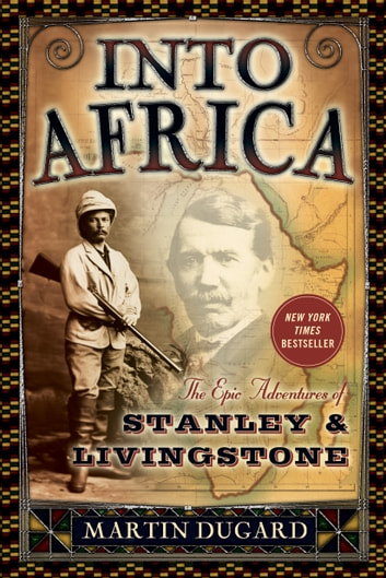 Into Africa - The Epic Adventures of Stanley and Livingstone ebook by Martin Dugard