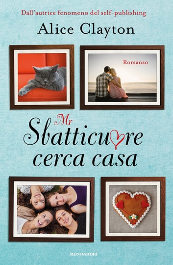 Mr Sbatticuore cerca casa ebook by Alice Clayton