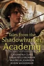 Tales from the Shadowhunter Academy 電子書 by Cassandra Clare, Sarah Rees Brennan, Maureen Johnson,...