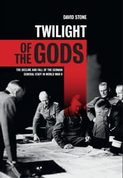 Twilight of the Gods - The decline and fall of the German General Staff in World War II ebook by David Stone