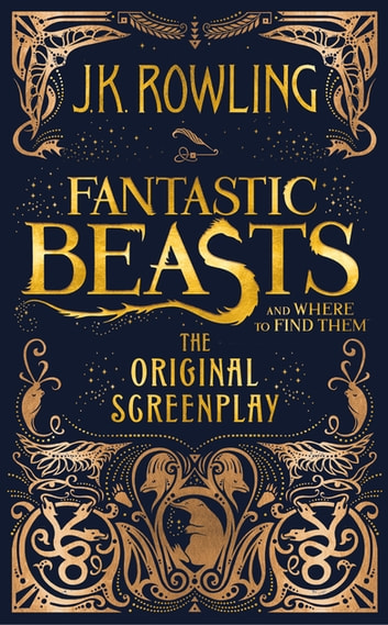 Fantastic beasts and where to find them the original screenplay fantastic beasts and where to find them the original screenplay ebook by jk rowling fandeluxe Gallery