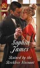 Ruined By The Reckless Viscount (Mills & Boon Historical) ebook by Sophia James