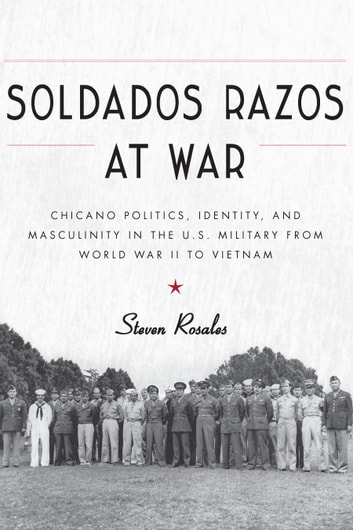 Chicano the history of the mexican american civil rights movement soldados razos at war ebook by steven rosales 9780816536207 soldados razos at war chicano politics identity fandeluxe Choice Image