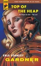 Top of the Heap ebook by Erle Stanley Gardner