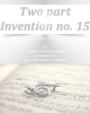 Two part Invention no. 15 Pure sheet music duet for 2 celli by Johann Sebastian Bach arranged by Lars Christian Lundholm ebook by Pure Sheet Music