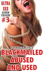 Ultra XXX: Blackmailed, Abused and Used (Random Strangers #3) ebook by Sophie Sin