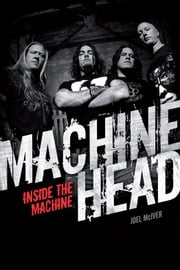 Machine Head: Inside The Machine ebook by Joel McIver