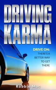 Driving Karma: There's a Better Way to Get There ebook by Robbie Mac
