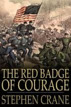 The Red Badge Of Courage: An Episode Of The American Civil War - An Episode of the American Civil War ebook by Stephen Crane