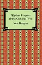 Pilgrim's Progress (Parts One and Two) ebook by John Bunyan