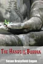 The Hands of the Buddha ebook by Susan Brassfield Cogan