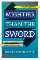 Mightier than the Sword ebook by Rodger Streitmatter