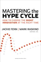 Mastering the Hype Cycle ebook by Jackie Fenn,Mark Raskino