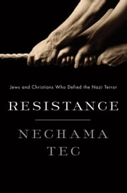 Resistance: Jews and Christians Who Defied the Nazi Terror ebook by Nechama Tec