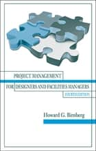 Project Management for Designers and Facilities Managers, 4th Edition ebook by Howard G. Birnberg