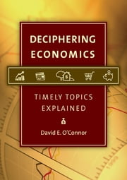 Deciphering Economics: Timely Topics Explained ebook by David E. O'Connor
