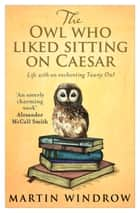 The Owl Who Liked Sitting on Caesar ebook by Martin Windrow