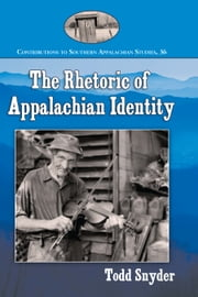 The Rhetoric of Appalachian Identity ebook by Todd Snyder